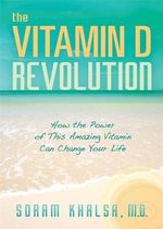 The Vitamin D Revolution  :  How the Power of This Amazing Vitamin Can Change Your Life - Soram Khalsa
