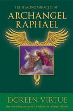 The Healing Miracles of Archangel Raphael - Doreen Virtue