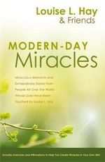Modern-Day Miracles : Miraculous Moments and Extraordinary Stories from People All over the World Whose Lives Have Been Touched - Louise L Hay