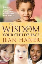 The Wisdom of Your Child's Face : Discover Your Child's True Nature with Chinese Face Reading -  Jean Haner