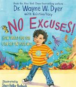 No Excuses! : How What You Say Can Get in Your Way - Dr. Wayne W. Dyer