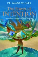 The Power of Intention : Learning to Co-Create Your World Your Way - Wayne Dyer