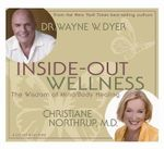 Inside-Out Wellness : The Wisdom of Mind/Body Healing : The Wisdom of Mind/Body Healing - Wayne W. Dyer
