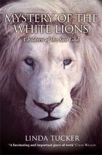 Mystery of the White Lions  :  Children of the Sun God - Linda Tucker