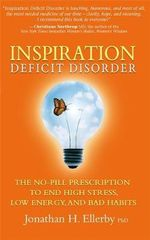 Inspiration Deficit Disorder : The No-Pill Prescription to End High Stress, Low Energy and Bad Habits - Jonathan H. Ellerby PhD