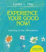 Experience Your Good Now!  : Learning to Use Affirmations - Louise L. Hay