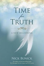 Time for Truth :  A New Beginning - Nick Bunick