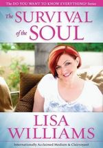 The Survival of the Soul : Do You Want to Know Everything? - Lisa Williams