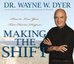 Making the Shift :  How to Live Your True Divine Purpose - Wayne Dyer