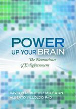 Power Up Your Brain :  The Neuroscience of Enlightenment - Dr David Perlmutter