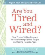 Are You Tired and Wired? : Your Proven 30-Day Program for Overcoming Adrenal Fatigue and Feeling Fantastic - Marcelle Pick