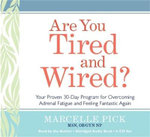 Are You Tired and Wired? : Your Proven 30-Day Program for Overcoming Adrenal Fatigue and Feeling Fantastic Again - Marcelle Pick