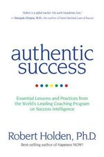 Authentic Success : Essential Lessons and Practices for Living a Life YouLove - Robert Holden