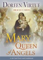 Mary, Queen of Angels Oracle Cards : A 44-Card Deck and Guidebook - Doreen Virtue