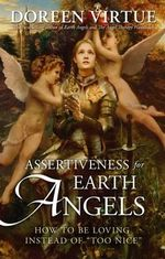 Assertiveness for Earth Angels : How to Be Loving Instead of
