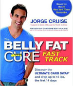 The Belly Fat Cure Fast Track : Discover the Ultimate Carb Swap and Drop Up to 14 Lbs. the First 14 Days - Jorge Cruise