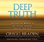 Deep Truth : Igniting the Memory of Our Origin, History, Destiny, and Fate - Gregg Braden