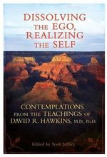 Dissolving the Ego, Realizing the Self : Contemplations from the Teachings of David R. Hawkins, M.D., PH.D. - Sir David R. Hawkins