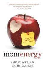 Mom Energy : A Simple Plan to Live Fully Charged - Ashley Koff