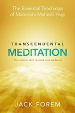 Transcendental Meditation : The Essential Teachings of Maharishi Mahesh Yogi: The Classic Text - Jack Forem