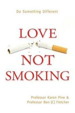 Love Not Smoking : Do Something Different - Karen Pine