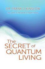 The Secret of Quantum Living - Frank J. Kinslow