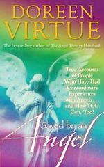 Saved by an Angel : True Accounts of People Who Have Had Extraordinary Experiences with Angels...and How You Can, Too! - Doreen Virtue