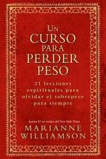 Un Curso Para Perder Peso : 21 Lecciones Espirituales Para Olvidar el Sobrepeso Para Siempre - Marianne Williamson