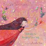 Beautiful Girl : Celebrating the Wonders of Your Body - Christiane Northrup