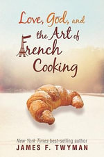 Love, God, and the Art of French Cooking - James F Twyman