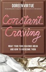 Constant Craving : What Your Food Cravings Mean and How to Overcome Them - Doreen Virtue