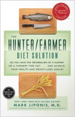 The Hunter / Farmer Diet Solution : Do You Have the Metabolism of a Hunter or a Farmer? Find Out... and Achieve Your Health and Weight-Loss Goals! - M. D. Mark Liponis