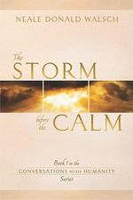 The Storm Before the Calm : Book 1 in the Conversations with Humanity Series - Neale Donald Walsch