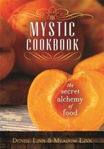 The Mystic Cookbook : The Secret Alchemy of Food - Denise Linn