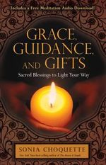 Grace, Guidance, and Gifts : Sacred Blessings to Light Your Way - Sonia Choquette