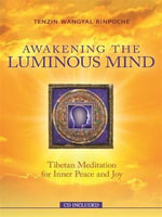Awakening the Luminous Mind : Tibetan Meditation for Inner Peace and Joy - Tenzin Wangyal Rinpoche
