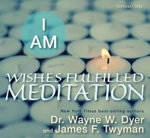 I Am Wishes Fulfilled Meditation - Dr. Wayne W Dyer