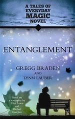 Entanglement : a Tales of Everyday Magic Novel - Gregg Braden