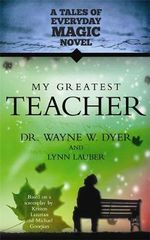 My Greatest Teacher : A Tales of Everyday Magic Novel - Dr. Wayne W. Dyer