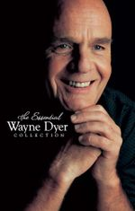 The Essential Wayne Dyer Collection - Wayne W. Dyer
