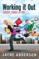 Working it Out : Career, family and you - Jayne Anderson