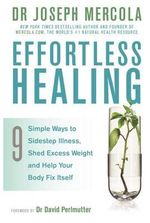 Effortless Healing : 9 Simple Ways to Sidestep Illness, Shed Excess Weight and Help Your Body Fix Itself - Mercola Joseph