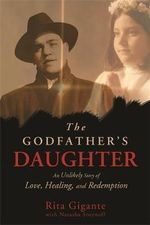 The Godfather's Daughter : An Unlikely Story of Love, Healing, and Redemption - Rita Gigante