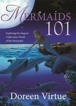 Mermaids 101 : Exploring the Magical Underwater World of the Merpeople - Doreen Virtue