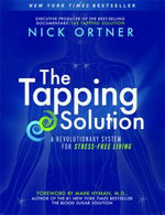 The Tapping Solution : A Revolutionary System for Stress-Free Living - Nick Ortner