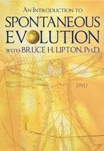 An Introduction to Spontaneous Evolution with Bruce H. Lipton, PHD - Bruce H. Lipton
