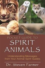 Pocket Guide to Spirit Animals : Understanding Messages from Your Animal Spirit Guides - Steven Farmer