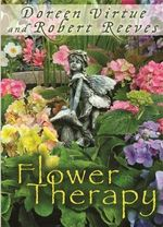 Flower Therapy : Welcome the Angels of Nature into Your Life - Doreen Virtue
