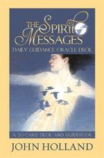The Spirit Messages Daily Guidance Oracle Deck : A 50-Card Deck and Guidebook - John Holland