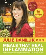 Meals That Heal Inflammation : Embrace Healthy Living and Eliminate Pain, One Meal at a Time - Julie Daniluk